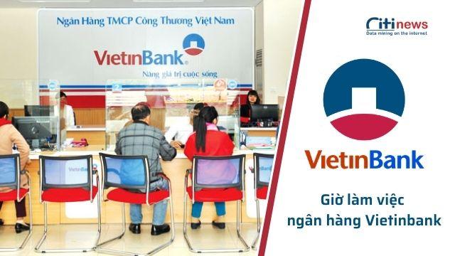 Thời gian làm việc của ngân hàng Vietinbank - Lịch làm việc ngân hàng Vietinbank Tết 2022
