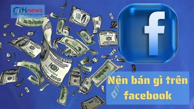 Nên bán gì trên Facebook?