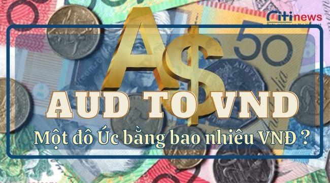 1 đô la Australia bằng bao nhiêu tiền Việt Nam