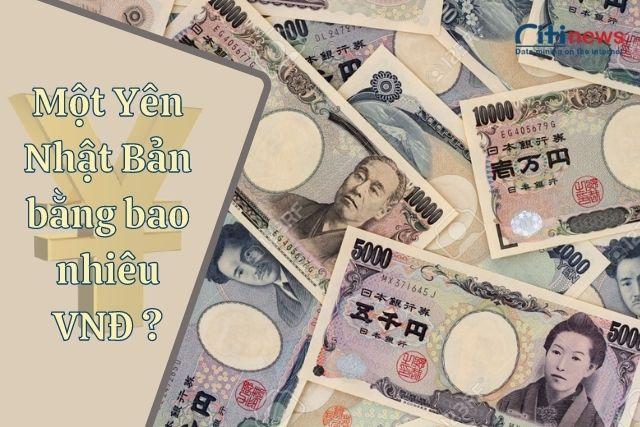 Một Yên Nhật bằng bao nhiêu tiền Việt Nam