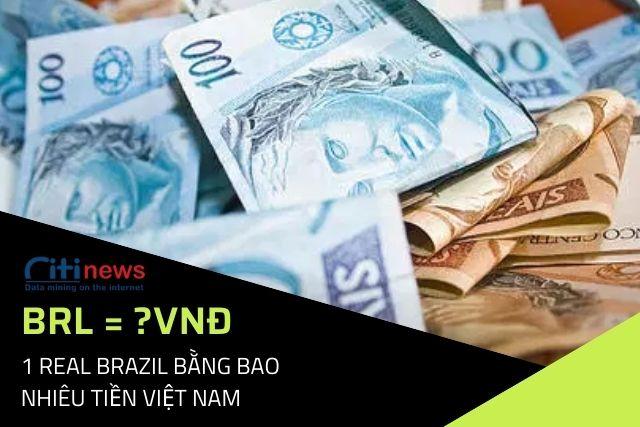 1 brl bằng bao nhiêu tiền Việt Nam đồng