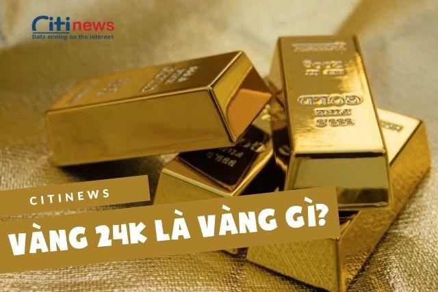 Vàng 24k là gì? - Vàng 23k là vàngcó tỷ lệ vàng nguyên chất là 99,99%