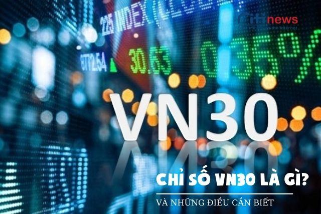 Chỉ số VN30 là gì?