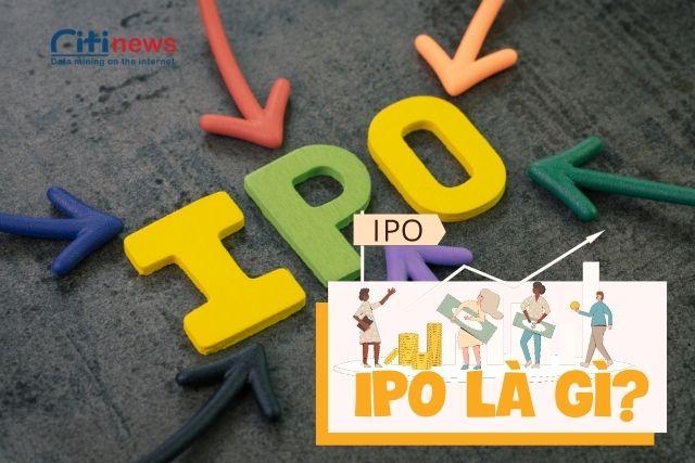 IPO là gì? - Nó có tác động gì đối với doanh nghệp?