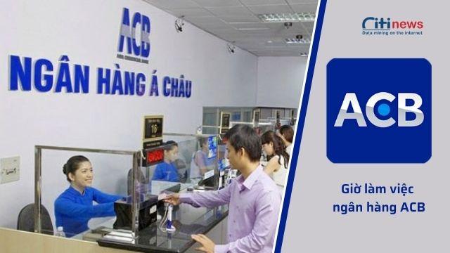Giờ làm việc của ngân hàng ACB toàn quốc mới nhất năm 2021 - 2022