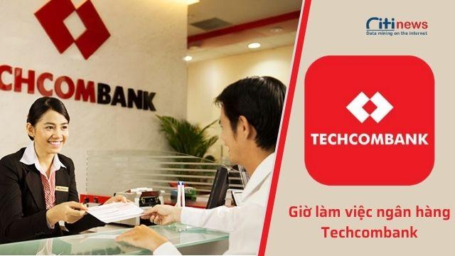 Chi tiết giờ làm việc của ngân hàng Techcombank 7 ngày trong tuần