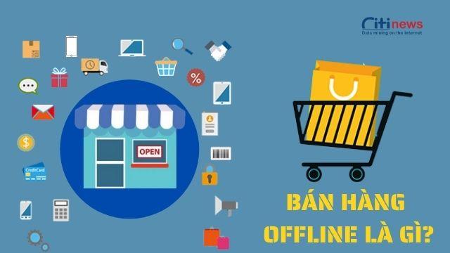 Bán hàng offline là gì? Và ƯU - NHƯỢC điểm của hình thức bán hàng này
