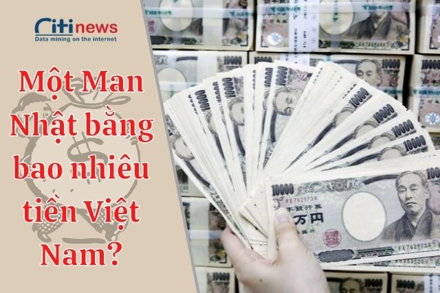 Hướng dẫn quy đổi tiền 1 Man Nhật bao nhiêu tiền Việt Nam