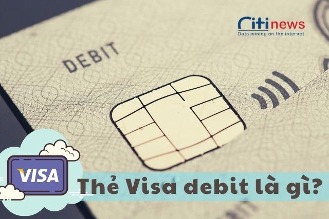 Thẻ tín dụng Visa Debit là gì? Nên làm thẻ Visa ngân hàng nào?